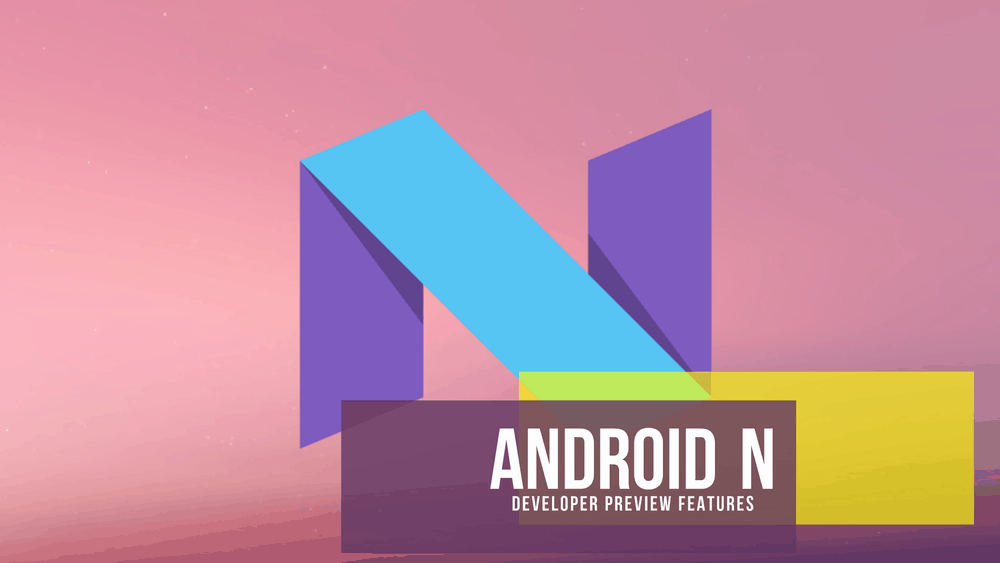 Android N Developer Preview Features