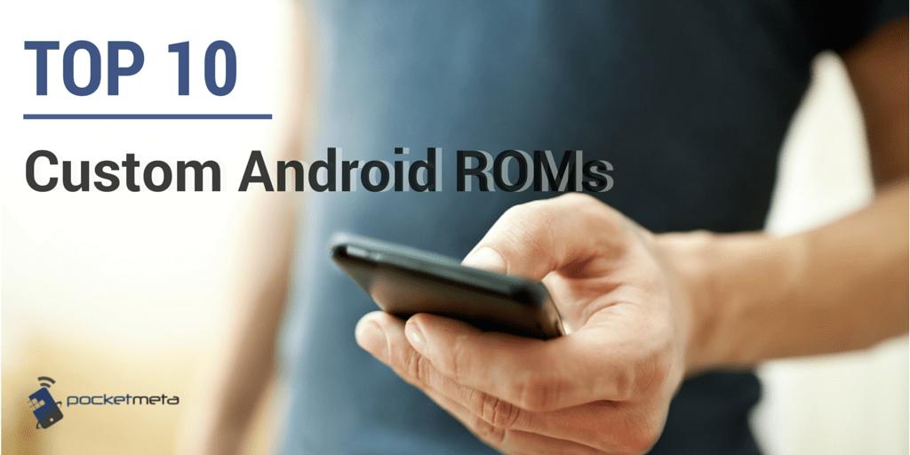 Top 10 Custom Android ROMs
